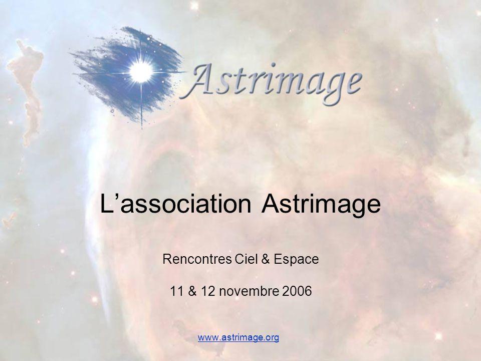 L'association Astrimage Rencontres Ciel & Espace 11 & 12 novembre 2006 www.astrimage.org