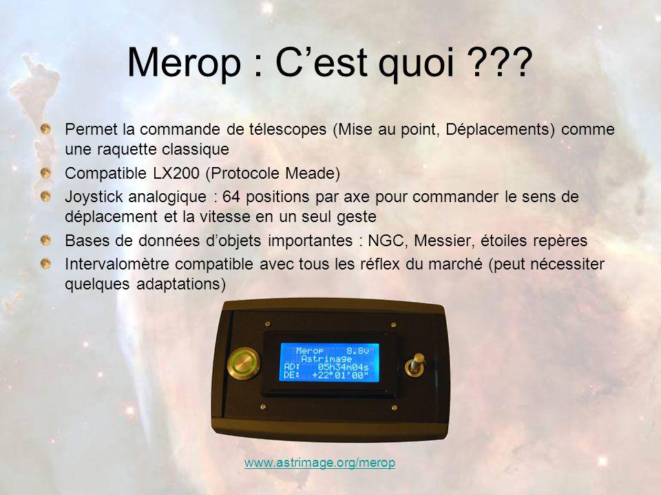 Merop : C'est quoi ??? Permet la commande de télescopes (Mise au point, Déplacements) comme une raquette classique Compatible LX200 (Protocole Meade)