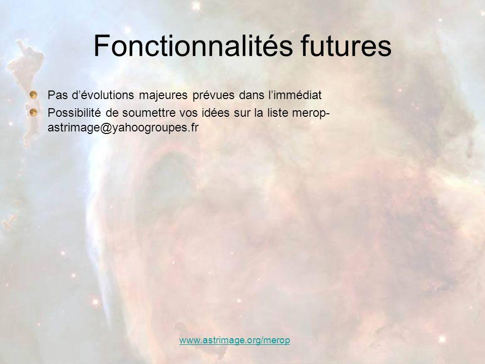 www.astrimage.org/merop Fonctionnalités futures Pas d'évolutions majeures prévues dans l'immédiat Possibilité de soumettre vos idées sur la liste mero