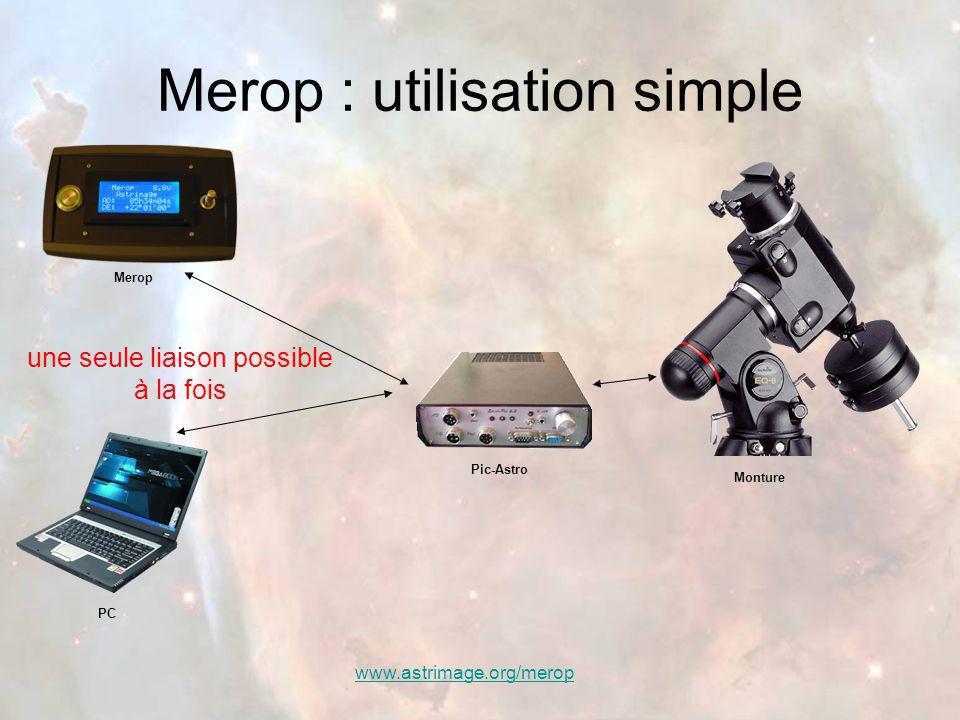 www.astrimage.org/merop Merop : utilisation simple Pic-Astro Merop Monture PC une seule liaison possible à la fois