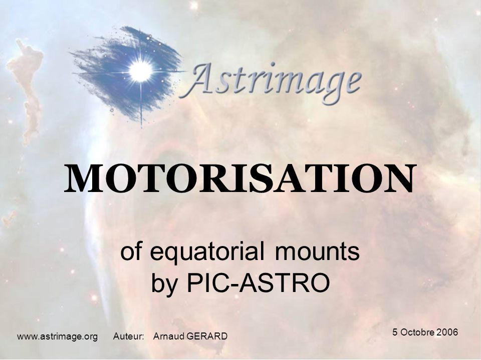 5 Octobre 2006 www.astrimage.orgAuteur: MOTORISATION of equatorial mounts by PIC-ASTRO Arnaud GERARD