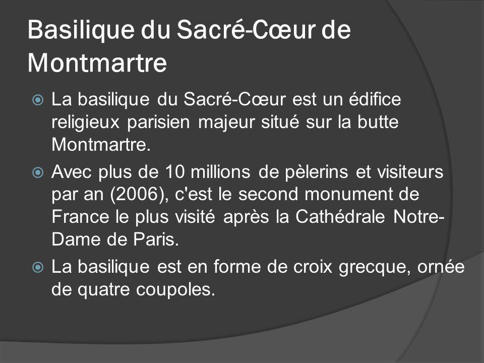 Basilique du Sacré-Cœur de Montmartre  La basilique du Sacré-Cœur est un édifice religieux parisien majeur situé sur la butte Montmartre.  Avec plus