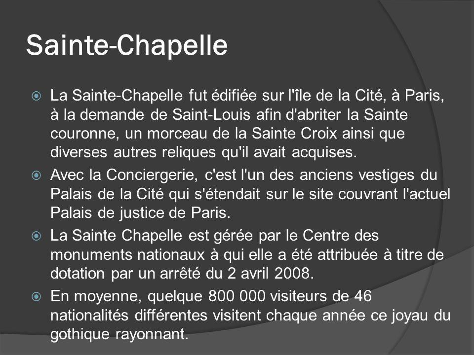 Sainte-Chapelle  La Sainte-Chapelle fut édifiée sur l'île de la Cité, à Paris, à la demande de Saint-Louis afin d'abriter la Sainte couronne, un morc
