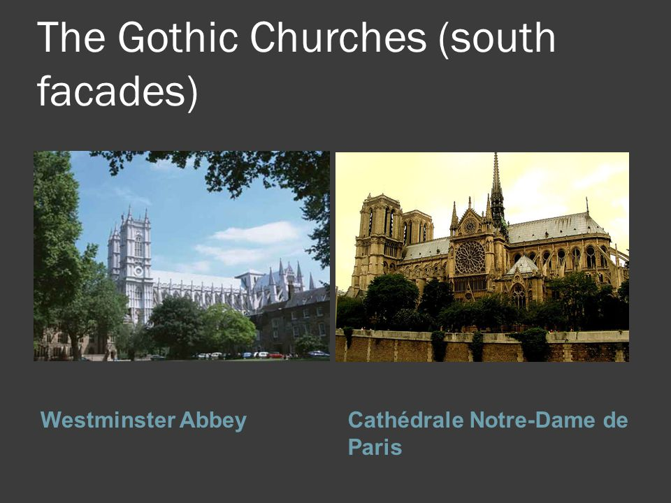 The Gothic Churches (south facades) Westminster AbbeyCathédrale Notre-Dame de Paris