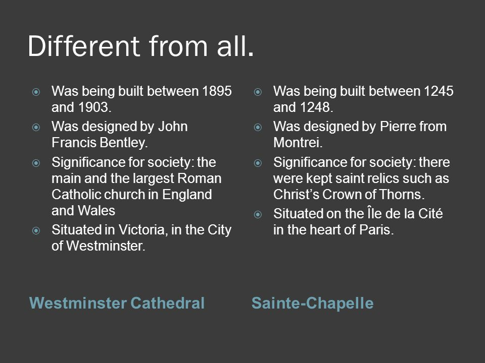 Different from all. Westminster CathedralSainte-Chapelle  Was being built between 1895 and 1903.