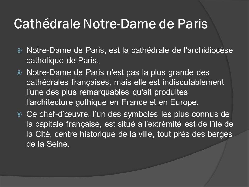 Cathédrale Notre-Dame de Paris  Notre-Dame de Paris, est la cathédrale de l'archidiocèse catholique de Paris.  Notre-Dame de Paris n'est pas la plus