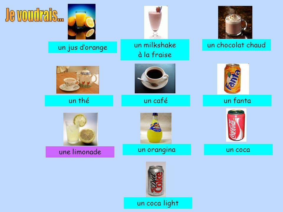 un jus d'orange un milkshake à la fraise un chocolat chaud un thé un caféun fanta une limonade un oranginaun coca un coca light