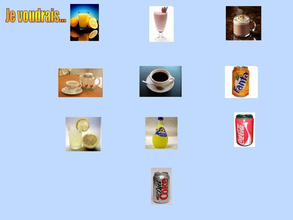 Je voudrais un coca Je voudrais un orangina Je voudrais une limonade Je voudrais un jus d'orange Je voudrais un milkshake à la fraise Je voudrais un coca light Je voudrais un thé et un café/coca Je voudrais un chocolat chaud