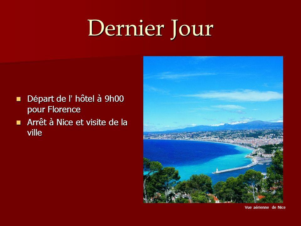 Dernier Jour D é part de l ' hôtel à 9h00 pour Florence D é part de l ' hôtel à 9h00 pour Florence Arrêt à Nice et visite de la ville Arrêt à Nice et