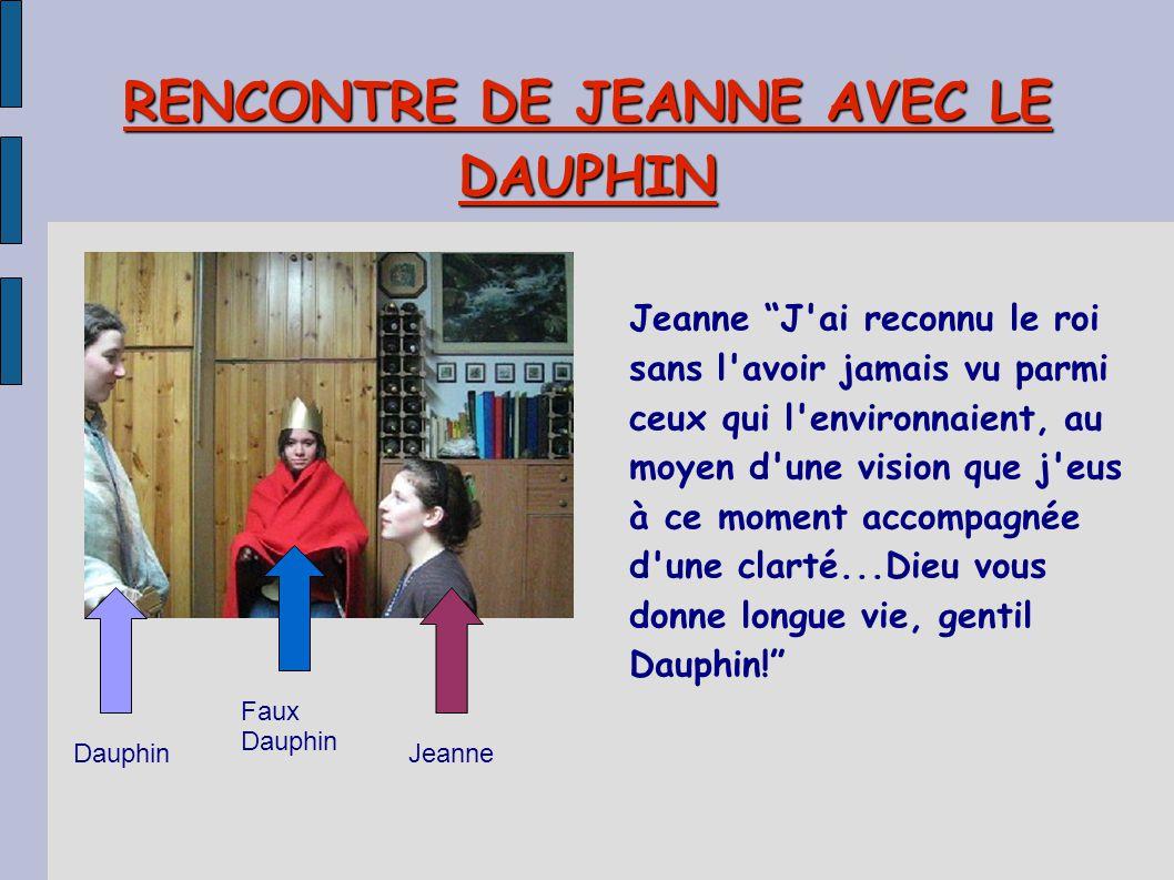 """RENCONTRE DE JEANNE AVEC LE DAUPHIN Jeanne """"J'ai reconnu le roi sans l'avoir jamais vu parmi ceux qui l'environnaient, au moyen d'une vision que j'eus"""