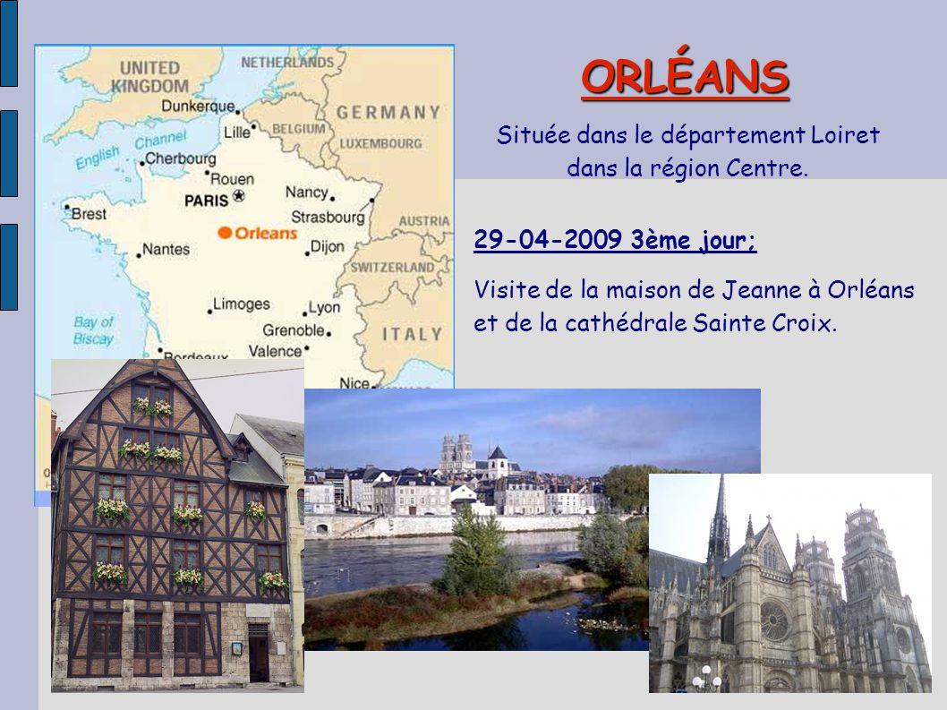 ORLÉANS Située dans le département Loiret dans la région Centre. 29-04-2009 3ème jour; Visite de la maison de Jeanne à Orléans et de la cathédrale Sai