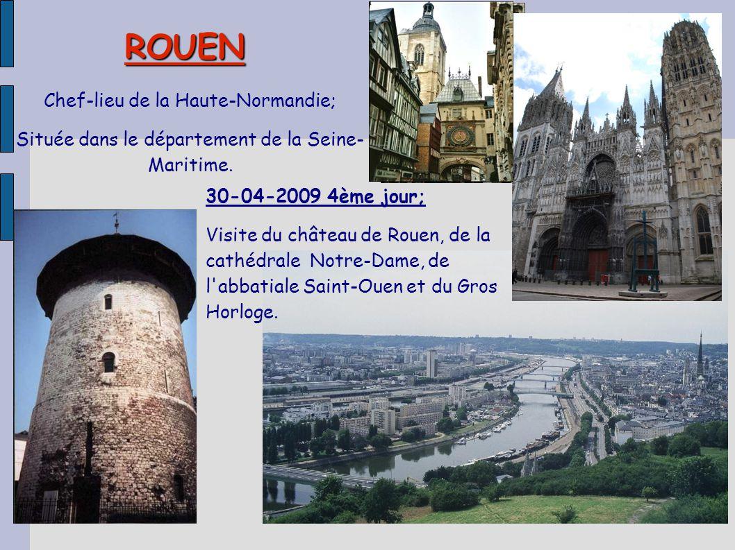 ROUEN Chef-lieu de la Haute-Normandie; Située dans le département de la Seine- Maritime. 30-04-2009 4ème jour; Visite du château de Rouen, de la cathé