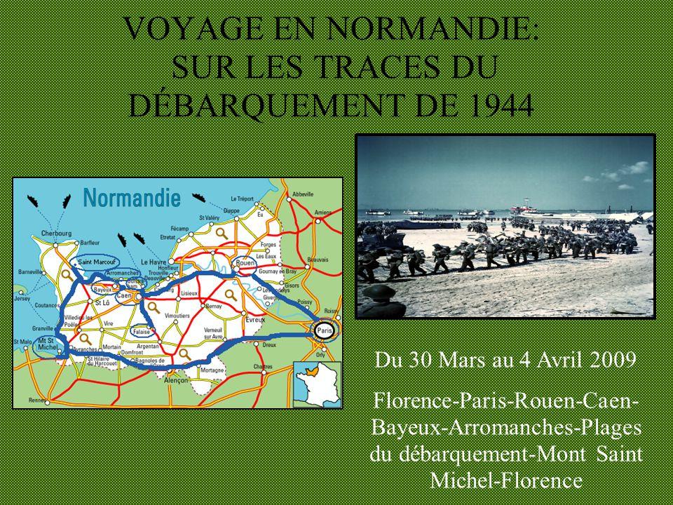VOYAGE EN NORMANDIE: SUR LES TRACES DU DÉBARQUEMENT DE 1944 Du 30 Mars au 4 Avril 2009 Florence-Paris-Rouen-Caen- Bayeux-Arromanches-Plages du débarqu
