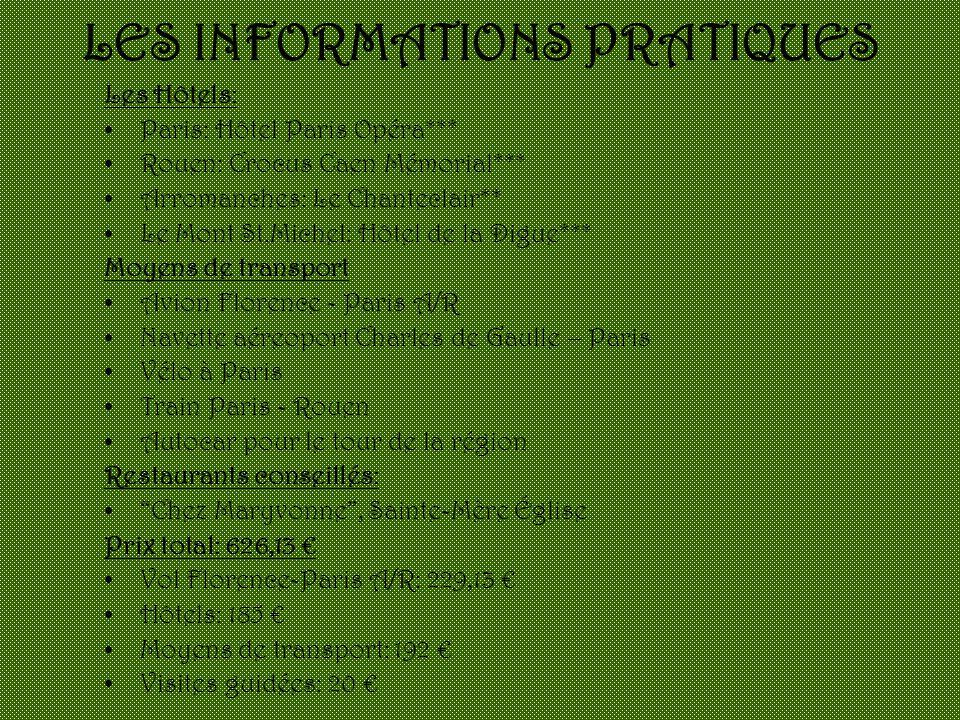 LES INFORMATIONS PRATIQUES Les Hôtels: Paris: Hôtel Paris Opéra*** Rouen: Crocus Caen Mémorial*** Arromanches: Le Chanteclair** Le Mont St.Michel: Hôt