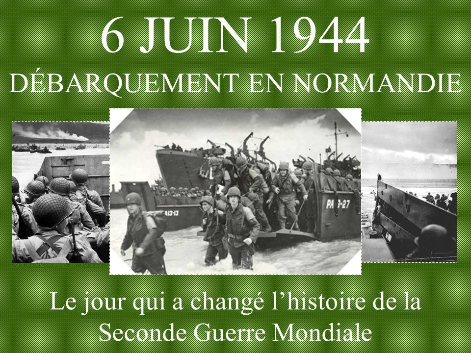 6 JUIN 1944 DÉBARQUEMENT EN NORMANDIE Le jour qui a changé l'histoire de la Seconde Guerre Mondiale