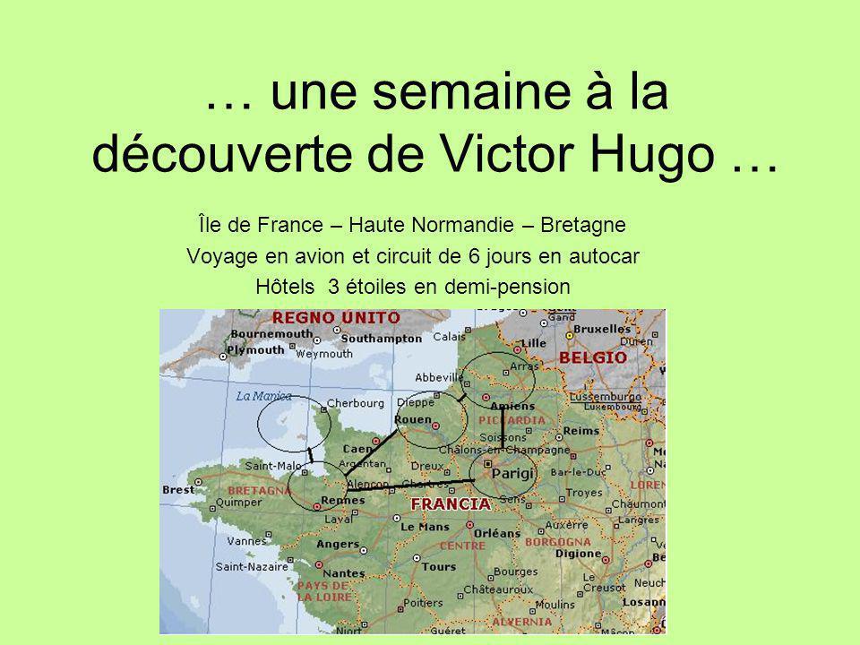 … une semaine à la découverte de Victor Hugo … Île de France – Haute Normandie – Bretagne Voyage en avion et circuit de 6 jours en autocar Hôtels 3 étoiles en demi-pension