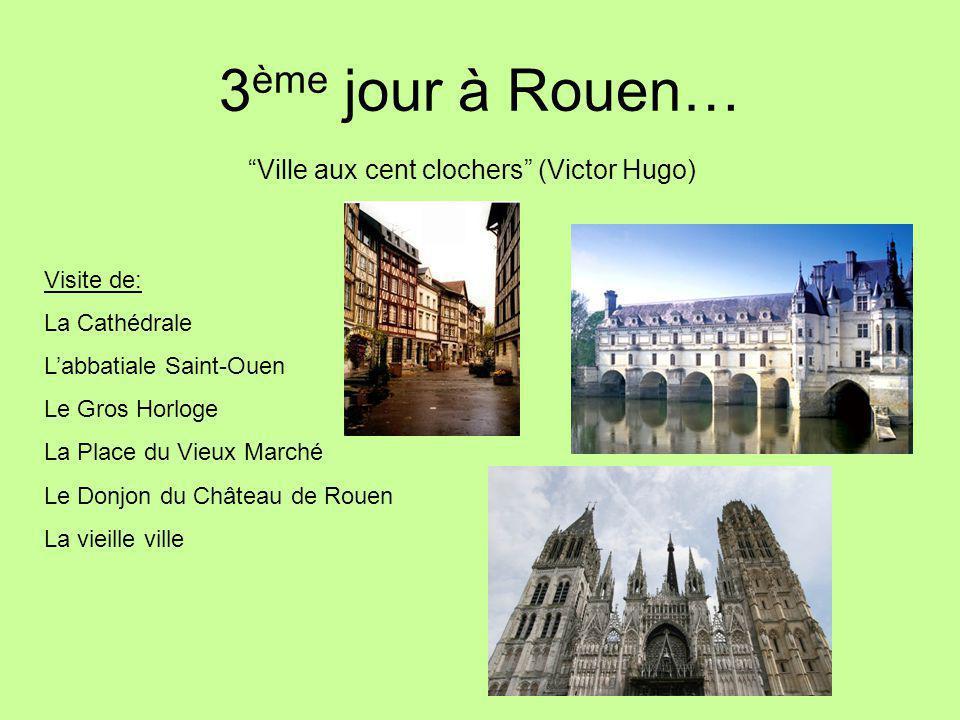 3 ème jour à Rouen… Visite de: La Cathédrale L'abbatiale Saint-Ouen Le Gros Horloge La Place du Vieux Marché Le Donjon du Château de Rouen La vieille ville Ville aux cent clochers (Victor Hugo)