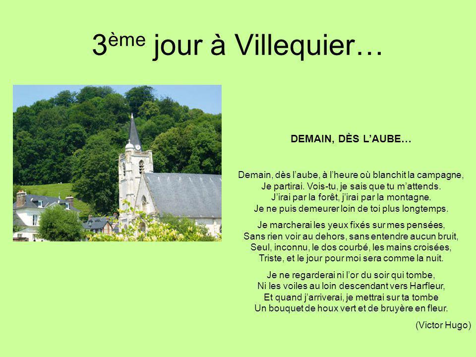3 ème jour à Villequier… DEMAIN, DÈS L'AUBE… Demain, dès l'aube, à l'heure où blanchit la campagne, Je partirai. Vois-tu, je sais que tu m'attends. J'