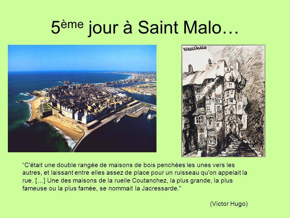 """5 ème jour à Saint Malo… """"C'était une double rangée de maisons de bois penchées les unes vers les autres, et laissant entre elles assez de place pour"""