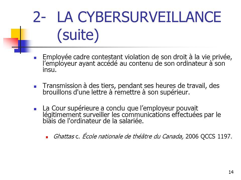 14 2- LA CYBERSURVEILLANCE (suite) Employée cadre contestant violation de son droit à la vie privée, l'employeur ayant accédé au contenu de son ordina