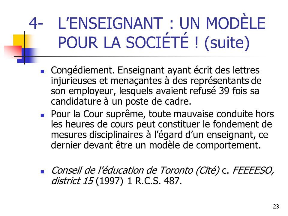 23 4-L'ENSEIGNANT : UN MODÈLE POUR LA SOCIÉTÉ ! (suite) Congédiement. Enseignant ayant écrit des lettres injurieuses et menaçantes à des représentants