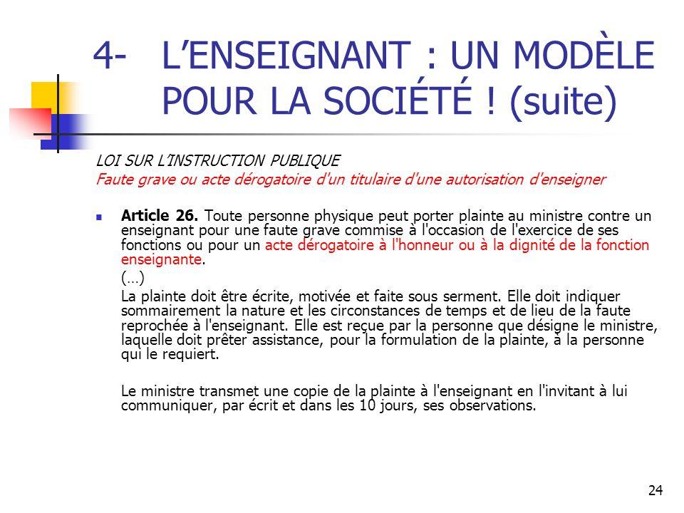 24 4-L'ENSEIGNANT : UN MODÈLE POUR LA SOCIÉTÉ ! (suite) LOI SUR L'INSTRUCTION PUBLIQUE Faute grave ou acte dérogatoire d'un titulaire d'une autorisati