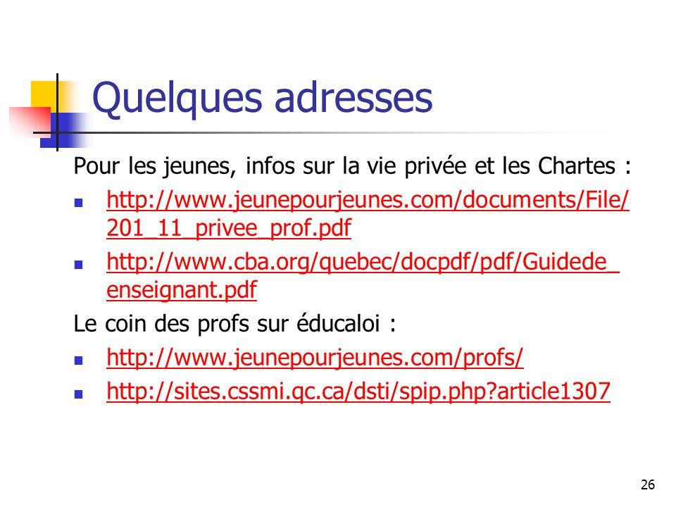 26 Quelques adresses Pour les jeunes, infos sur la vie privée et les Chartes : http://www.jeunepourjeunes.com/documents/File/ 201_11_privee_prof.pdf h