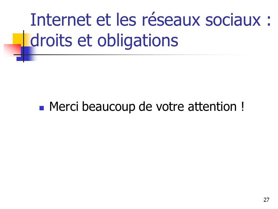 27 Internet et les réseaux sociaux : droits et obligations Merci beaucoup de votre attention !