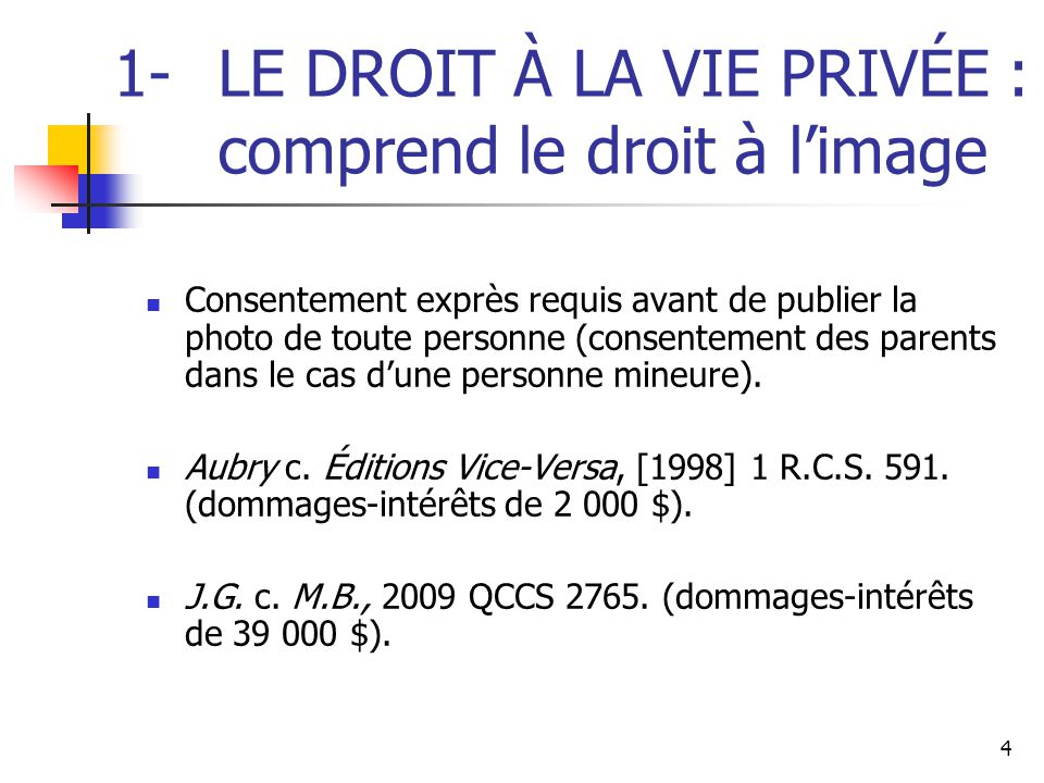 4 1- LE DROIT À LA VIE PRIVÉE : comprend le droit à l'image Consentement exprès requis avant de publier la photo de toute personne (consentement des p
