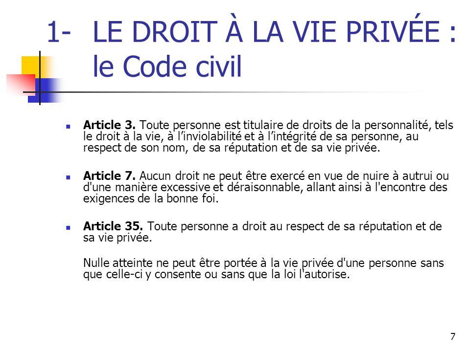 7 1-LE DROIT À LA VIE PRIVÉE : le Code civil Article 3. Toute personne est titulaire de droits de la personnalité, tels le droit à la vie, à l'inviola
