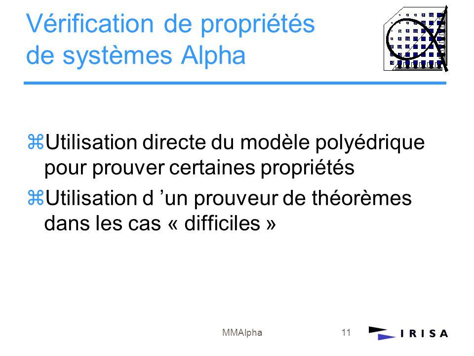 MMAlpha11 Vérification de propriétés de systèmes Alpha zUtilisation directe du modèle polyédrique pour prouver certaines propriétés zUtilisation d 'un prouveur de théorèmes dans les cas « difficiles »