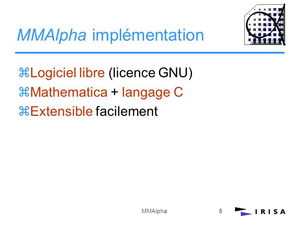 MMAlpha8 MMAlpha implémentation zLogiciel libre (licence GNU) zMathematica + langage C zExtensible facilement