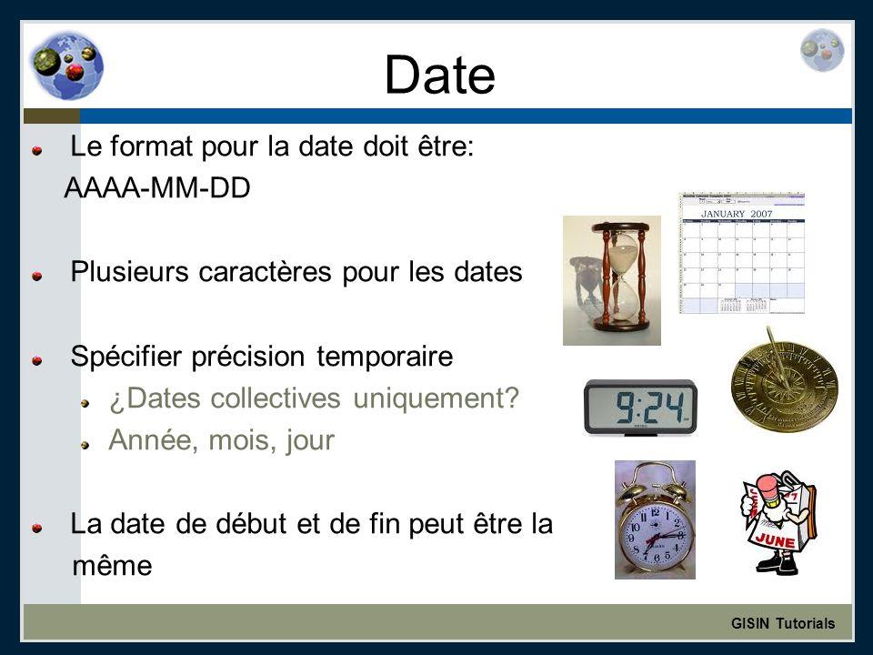 GISIN Tutorials Date Le format pour la date doit être: AAAA-MM-DD Plusieurs caractères pour les dates Spécifier précision temporaire ¿Dates collectives uniquement.
