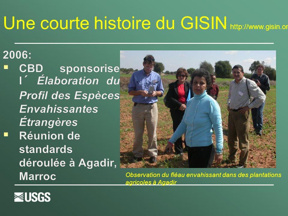 2006:  CBD sponsorise l´ Élaboration du Profil des Espèces Envahissantes Étrangères  Réunion de standards déroulée à Agadir, Marroc Une courte histoire du GISIN http://www.gisin.org Observation du fléau envahissant dans des plantations agricoles à Agadir
