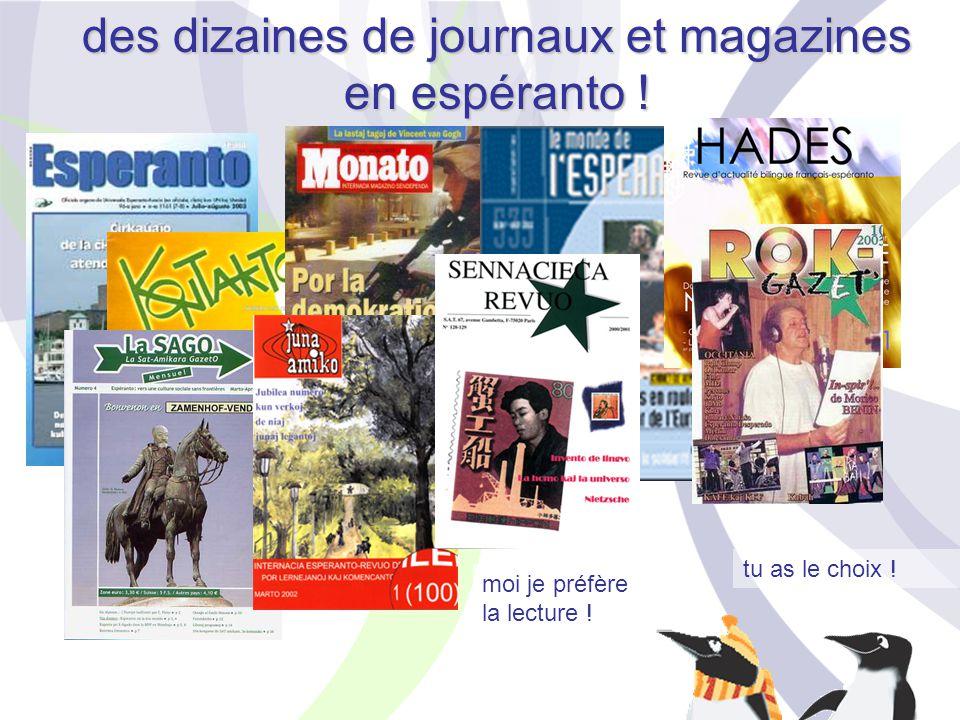 moi je préfère la lecture ! tu as le choix ! des dizaines de journaux et magazines en espéranto !