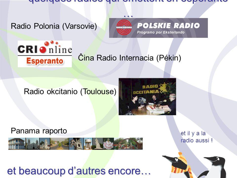 et il y a la radio aussi ! quelques radios qui émettent en espéranto … Radio Polonia (Varsovie) Ĉina Radio Internacia (Pékin) Radio okcitanio (Toulous