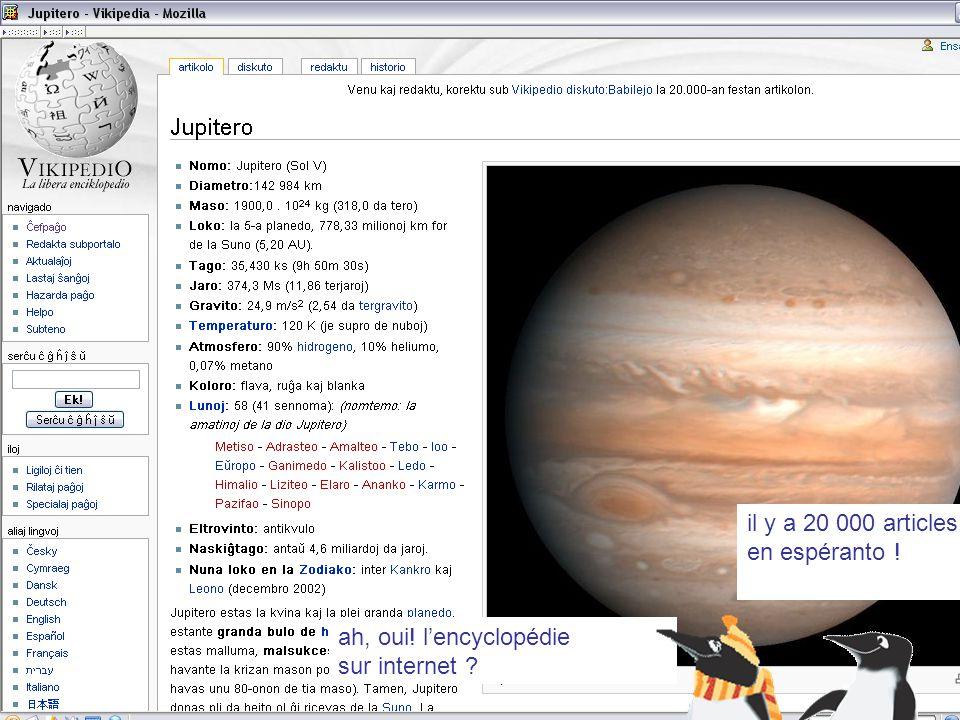 et wikipédia, tu connais ? ah, oui! l'encyclopédie sur internet ? il y a 20 000 articles en espéranto !