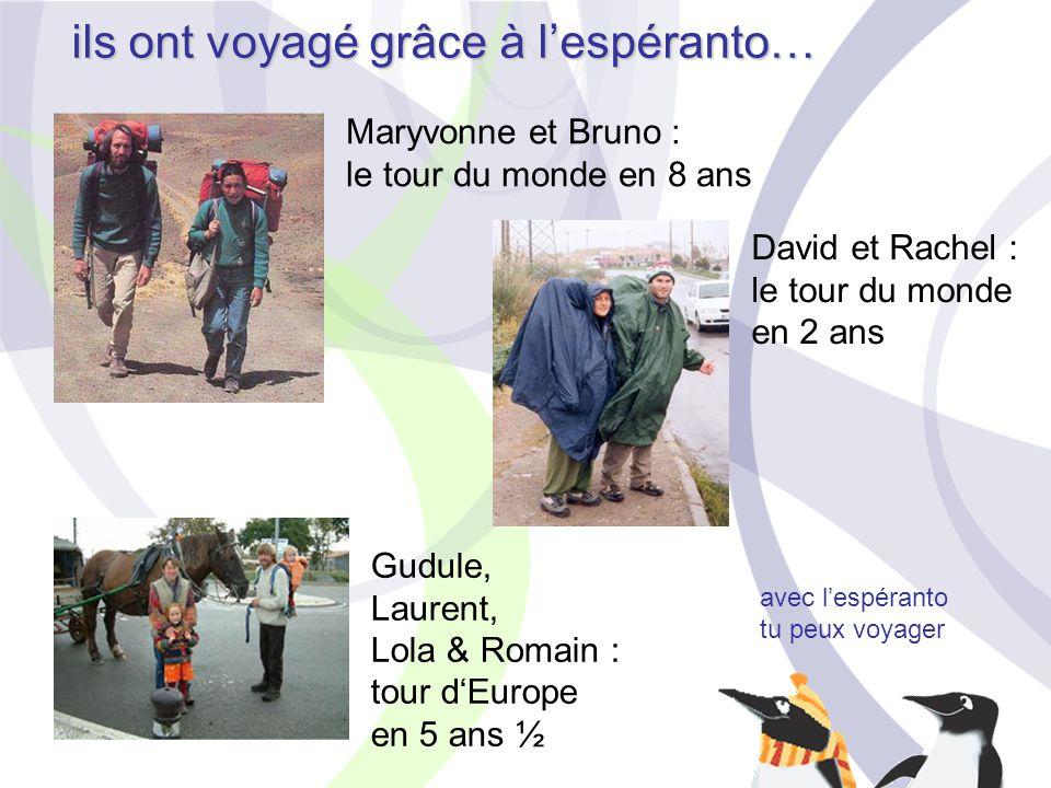 avec l'espéranto tu peux voyager ils ont voyagé grâce à l'espéranto… David et Rachel : le tour du monde en 2 ans Gudule, Laurent, Lola & Romain : tour