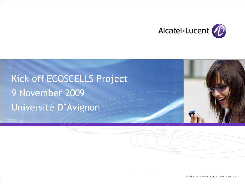 All Rights Reserved © Alcatel-Lucent 2006, ##### Kick off ECOSCELLS Project 9 November 2009 Université D'Avignon