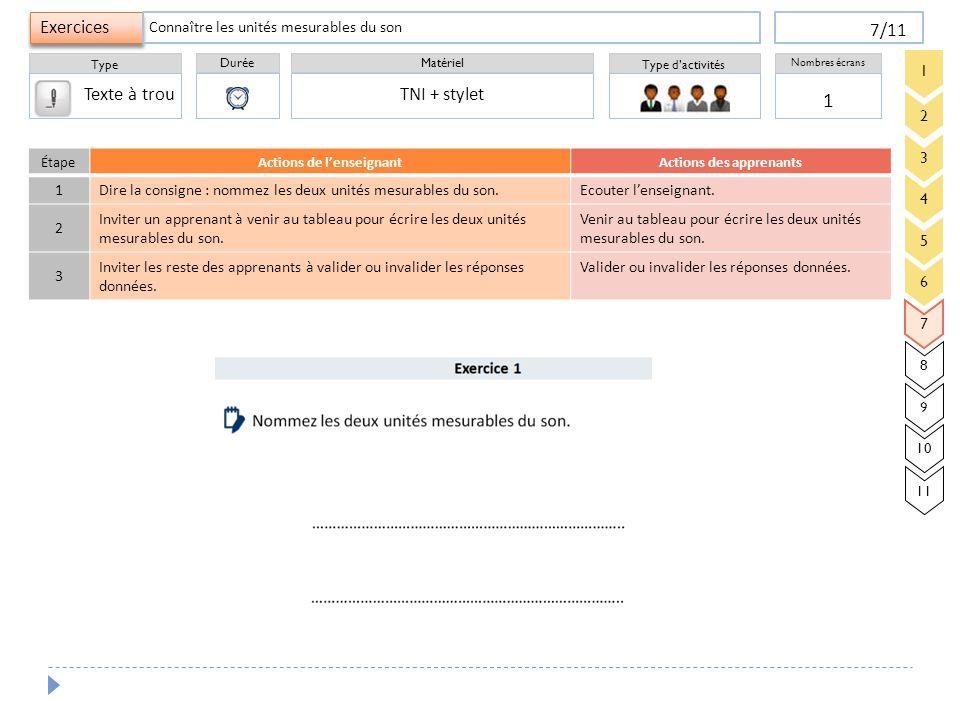 Durée Type Matériel Type d'activités Exercices Nombres écrans 7/11 1 Connaître les unités mesurables du son TNI + stylet ÉtapeActions de l'enseignantA
