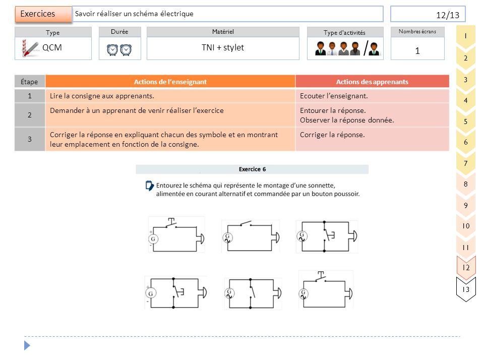 Durée Type Matériel Type d'activités Exercices Nombres écrans 12/13 ÉtapeActions de l'enseignantActions des apprenants 1 Lire la consigne aux apprenan