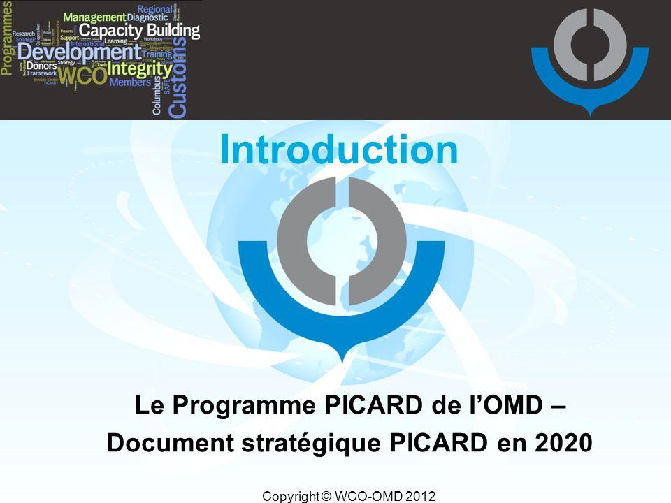 Copyright © WCO-OMD 2012 Introduction Le Programme PICARD de l'OMD – Document stratégique PICARD en 2020