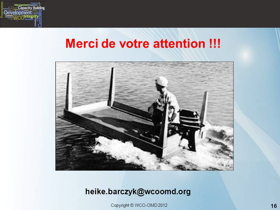 16 Copyright © WCO-OMD 2012 Merci de votre attention !!! heike.barczyk@wcoomd.org