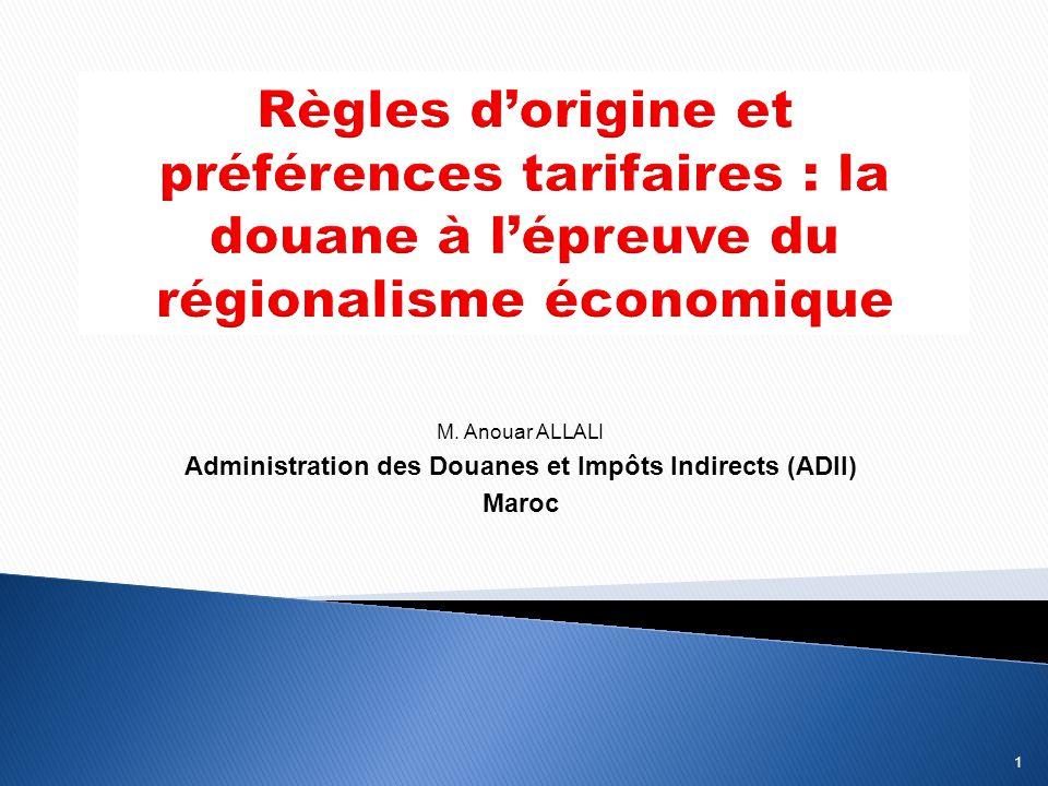 1 – Les ACP : cadre d'élaboration des règles d'origine 2 – Les règles d origine engageant le Maroc 3 – La gestion des ROPr.