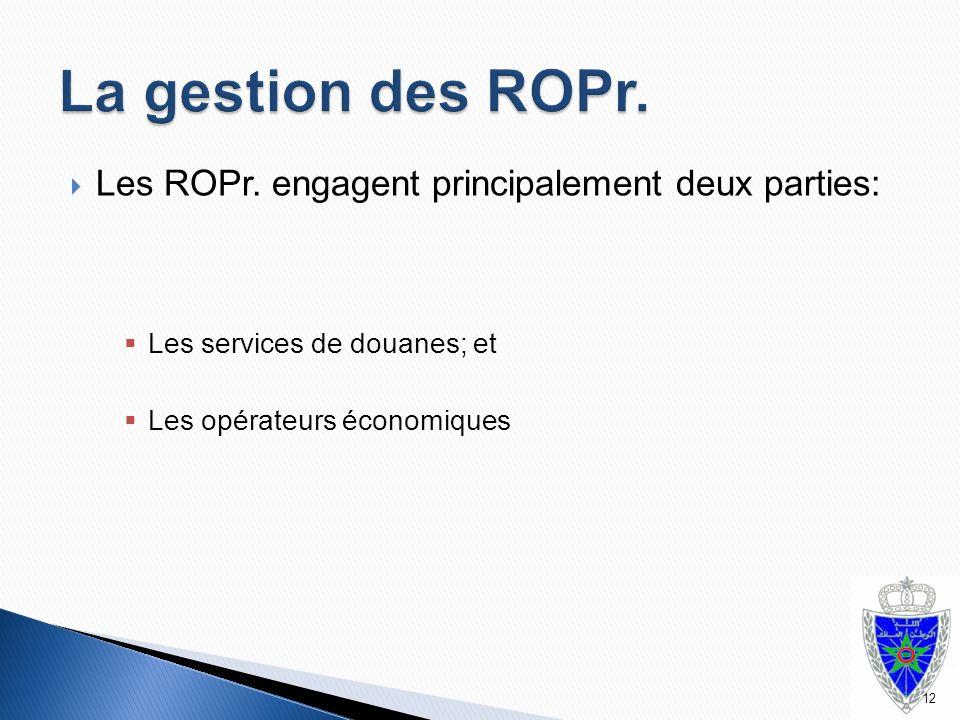  Les ROPr. engagent principalement deux parties:  Les services de douanes; et  Les opérateurs économiques 12