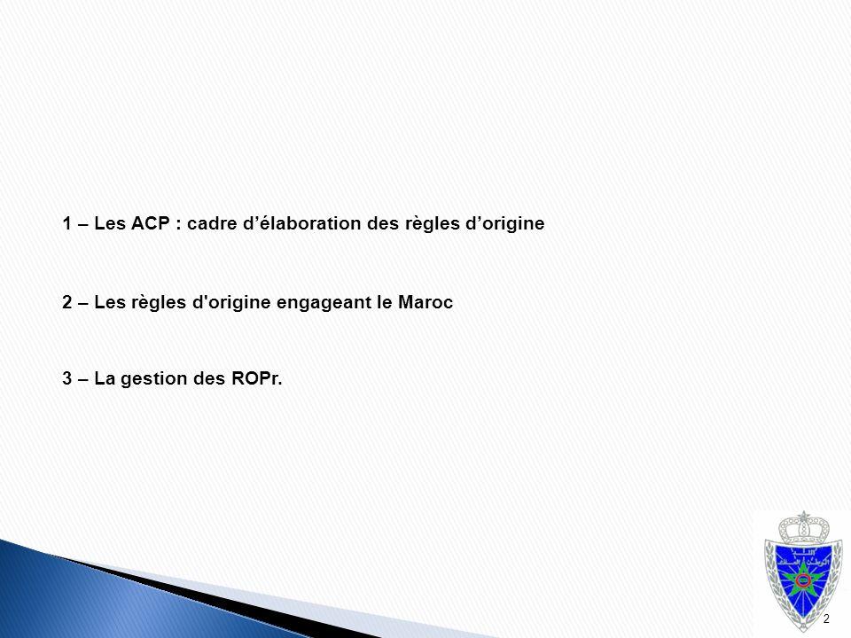 1 – Les ACP : cadre d'élaboration des règles d'origine 2 – Les règles d'origine engageant le Maroc 3 – La gestion des ROPr. 2