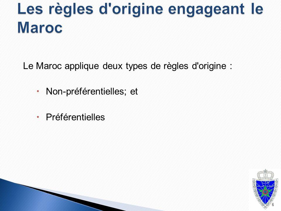 Le Maroc applique deux types de règles d'origine :  Non-préférentielles; et  Préférentielles 6