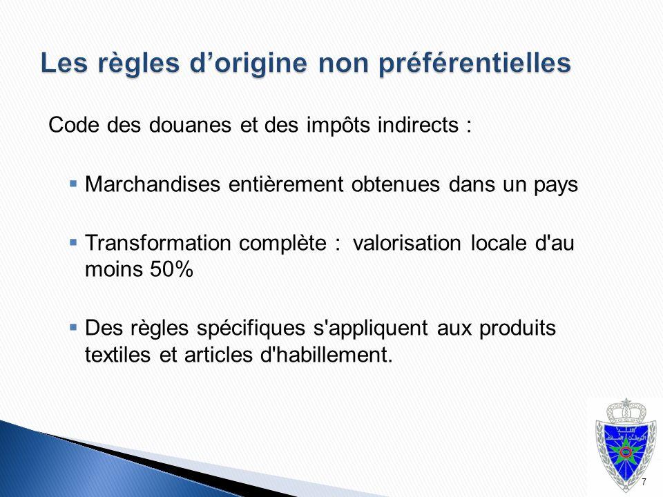 Code des douanes et des impôts indirects :  Marchandises entièrement obtenues dans un pays  Transformation complète : valorisation locale d'au moins