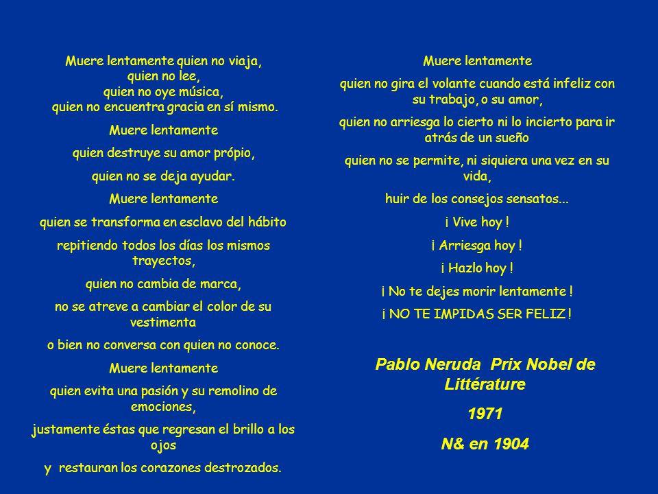 Ne te laisse pas mourir lentement! Ne te prive pas d'être heureux! Meilleurs voeux pour 2009 Traduction d'un texte de Pablo Neruda Prix Nobel de Litté