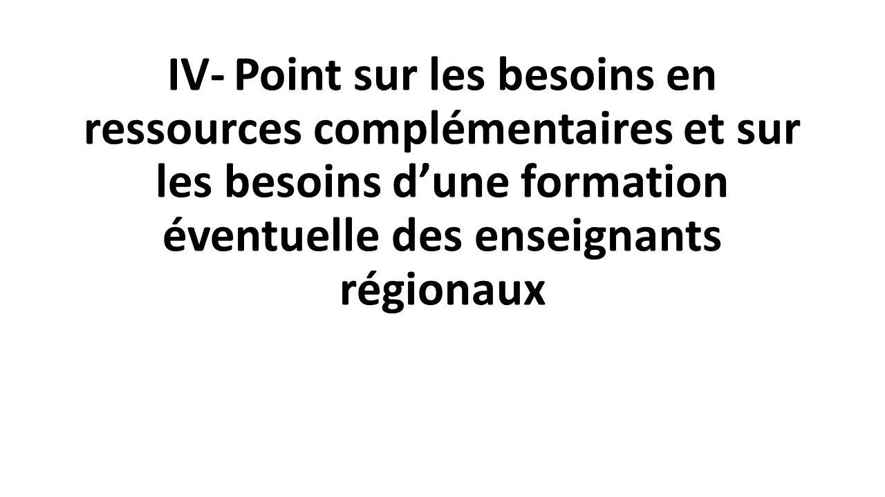 IV-Point sur les besoins en ressources complémentaires et sur les besoins d'une formation éventuelle des enseignants régionaux